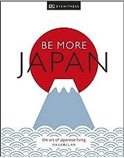 Be More Japan: The Art of Japanese Living (Dk Eyewitness)