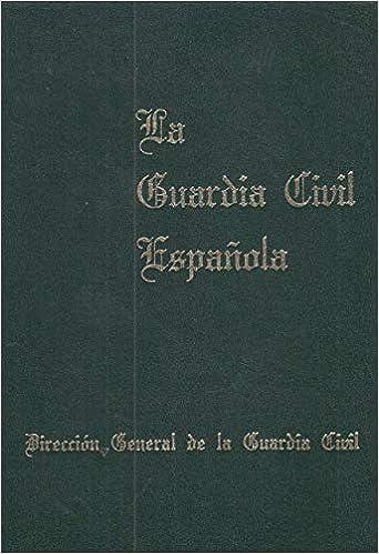 La Guardia Civil española: Amazon.es: Lóepez Corral, Miguel, Sanz Muñoz, José: Libros