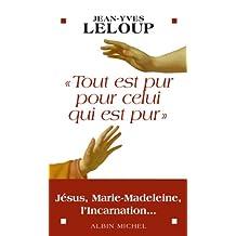 """""""Tout est pur pour celui qui est pur"""" : Jésus, Marie Madeleine, l'Incarnation... (French Edition)"""