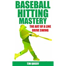 Baseball Hitting Mastery: Art of the Line Drive Swing (Baseball Book, Baseball Hitting Mechanics, Baseball Hitting Drills, Baseball Swing)