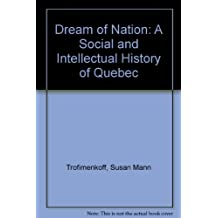 The dream of nation: A social and intellectual history of Quebec