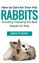 How to Care for Your Pet Rabbits: Including Choosing the Best Breeds for Pets (English Edition)
