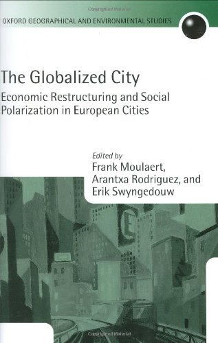 Download The Globalized City: Economic Restructing and Social Polarization in European Cities (Oxford Geographical and Environmental Studies Series) Pdf