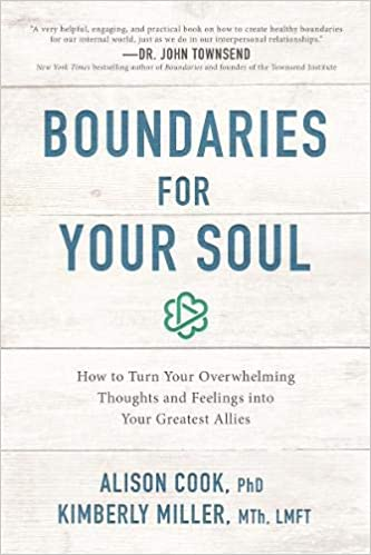 82a597df1da67 Amazon.com: Boundaries for Your Soul: How to Turn Your Overwhelming  Thoughts and Feelings into Your Greatest Allies (9781400201617): Alison  Cook PhD, ...