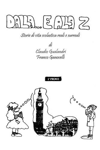 Dalla E...alla Z: Storie di vita scolastica reali e surreali (Italian Edition)
