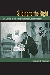 Sliding to the Right: The Contest for the Future of American Jewish Orthodoxy
