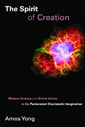 The Spirit of Creation: Modern Science and Divine Action in the Pentecostal-Charismatic Imagination (Pentecostal Manifestos (PM))