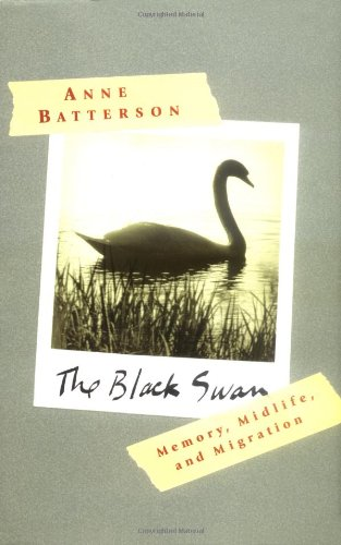 The Black Swan: Memory, Midlife, and Migration, Batterson, Anne