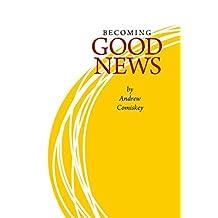 Becoming Good News