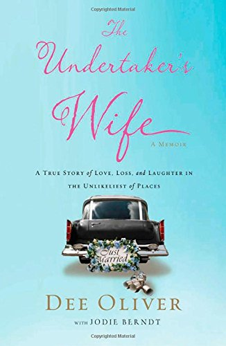 Life Undertaker - The Undertaker's Wife: A True Story of Love, Loss, and Laughter in the Unlikeliest of Places
