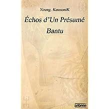 Échos d'Un Présumé Bantu: Nouvelle Édition (French Edition)