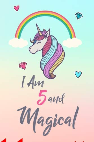 I Am 5 and Magical: Cute Unicorn Gift and Happy Birthday Journal / Notebook / Diary for 5 Year Old Girl, Cute 5th Birthday Gift