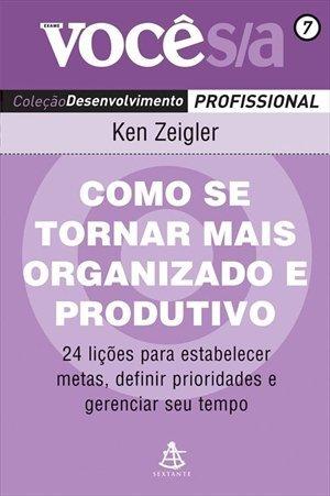 Como Se Tornar Mais Organizado e Produtivo (Em Portugues do Brasil) - Ken Zeigler