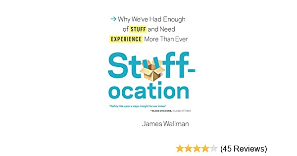 Stuffocation why weve had enough of stuff and need experience stuffocation why weve had enough of stuff and need experience more than ever kindle edition by james wallman politics social sciences kindle ebooks fandeluxe Gallery