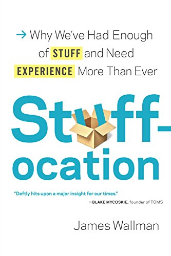 Stuffocation why weve had enough of stuff and need experience stuffocation why weve had enough of stuff and need experience more than ever fandeluxe Gallery