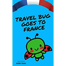 Travel Bug Goes to France: A World Travel Tour Kindergarten Book to Read Aloud