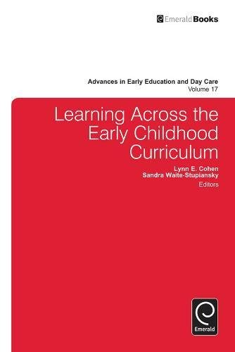 Learning Across the Early Childhood Curriculum (Advances in Early Education & Day Care) (Advances in Early Education