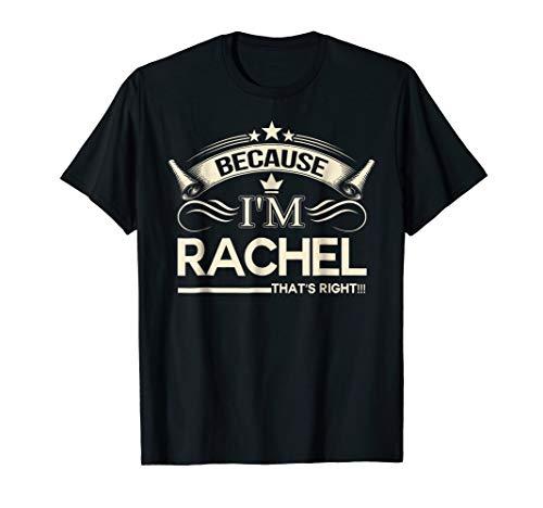 Because I Am Rachel T Shirt, Rachel Gift Shirt