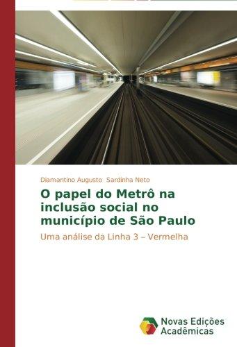 Read Online O papel do Metrô na inclusão social no município de São Paulo: Uma análise da Linha 3 – Vermelha (Portuguese Edition) ebook
