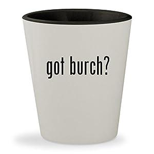 got burch? - White Outer & Black Inner Ceramic 1.5oz Shot Glass