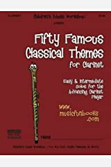 Fifty Famous Classical Themes for Clarinet: Easy and Intermediate Solos for the Advancing Clarinet Player Paperback
