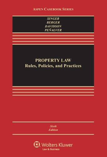 By Joseph William Singer Property Law: Rules Policies & Practices, Sixth Edition (Aspen Casebook) (6th Sixth Edition) [Hardcover]