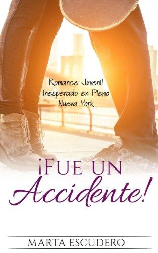 Fue un Accidente!: Romance Juvenil Inesperado en Pleno Nueva York ...