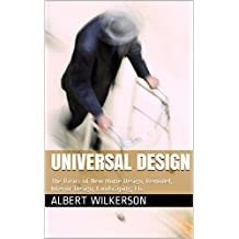 UNIVERSAL DESIGN: The Basics of New Home Design, Remodel, Interior Design, Landscaping, Etc.
