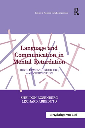 Language and Communication in Mental Retardation: Development, Processes, and intervention (Topics in Applied Psycholinguistics Series) by Psychology Press
