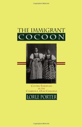 The Immigrant Cocoon: Central Europeans in the Cambridge, Ohio Coalfield
