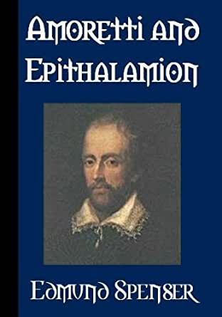 spenser s epithalamion Oram's analysis of spenser's epithalamion highlights its stance that sex was good for the individual and therefore delightful, as long as it did not become debased.