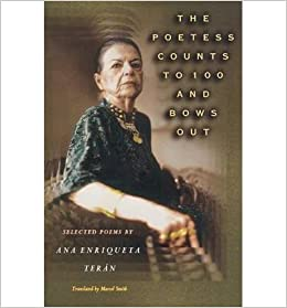 The Poetess Counts to 100 and Bows Out: Selected Poems by Ana Enriqueta Teran (Lockert Library of Poetry in Translation) (English / Spanish) - Common