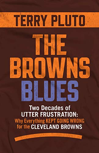 The Browns Blues: Two Decades of Utter Frustration: Why Everything Kept Going Wrong for the Cleveland ()