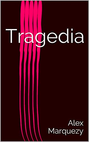 Tragedia (Spanish Edition) - Kindle edition by Alex Marquezy ...