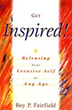 img - for Get Inspired!: Releasing Your Creative Self at Any Age book / textbook / text book