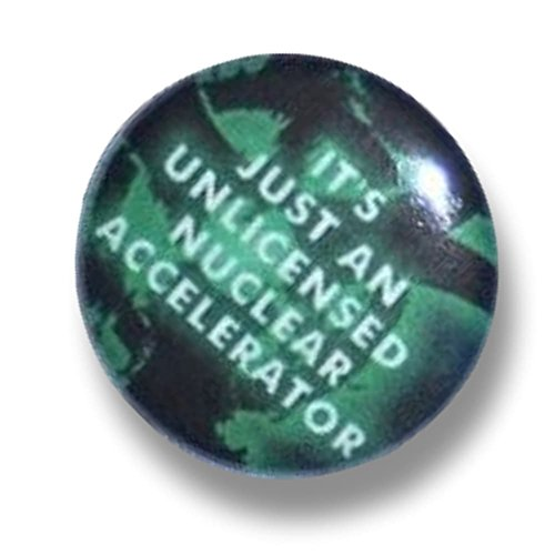 "Custom & Novelty {1"" Inch} 1 Single Piece, Mid-Size Button Pin-Back Badges for Unique Clothing Accents, Made of Rust-Proof Metal w/It's Just An Unlicensed Nuclear Accelerator Style [Multicolor] ()"