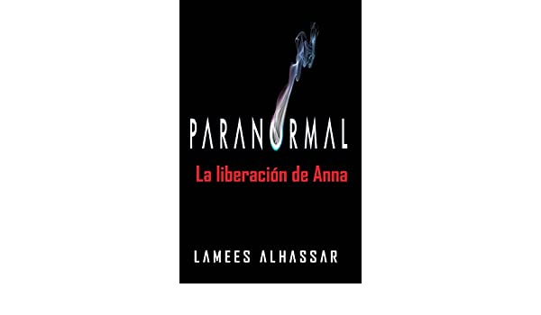 Amazon.com: Paranormal: La Liberación De Anna (Spanish Edition) eBook: Lamees Alhassar, Ana Hidalgo: Kindle Store