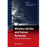 Wireless Ad Hoc and Sensor Networks: A Cross-Layer Design Perspective (Signals and Communication Technology)