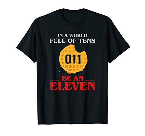 In A World Full Of Tens Be An Eleven T-Shirt 011 Waffle (Best Waffles In The World)