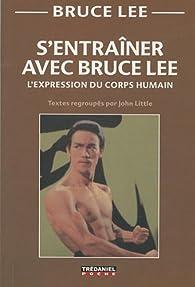 S'entraîner avec Bruce Lee : L'expression du corps humain par Bruce Lee