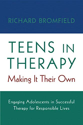 Teens in Therapy: Making It Their Own: Engaging Adolescents in Successful Therapy for Responsible Lives