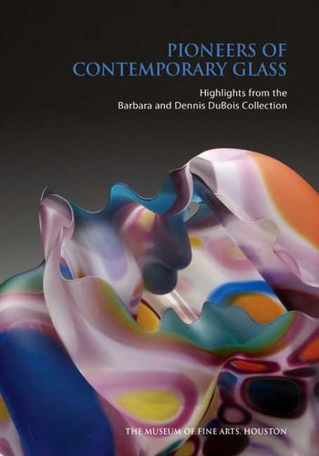 Pioneers of Contemporary Glass: Highlights from the Barbara and Dennis DuBois Collection (Museum of Fine Arts, Houston) by Strauss Cindi (2009-04-07) Paperback