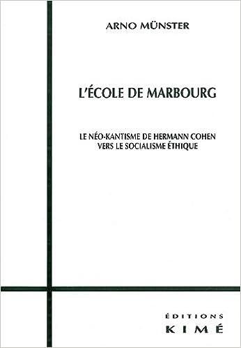 Livres L'école de Marbourg : Le néo-kantisme de Hermann Cohen vers le socialisme éthique ? pdf, epub ebook