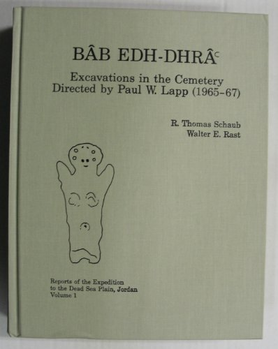 Bab Edh Dhra: Excavations in the Cemetery Directed by Paul Lapp/Reports of the Expedition to the Dead Sea Plain, Jordan : Volume 1 (Reports of the Expedition to the Dead Sea Plain, Jordan, V. 1)