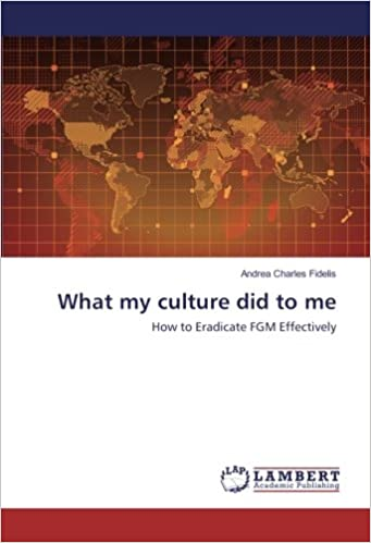 43db6ed40 What my culture did to me: How to Eradicate FGM Effectively Paperback – 11  Oct 2017