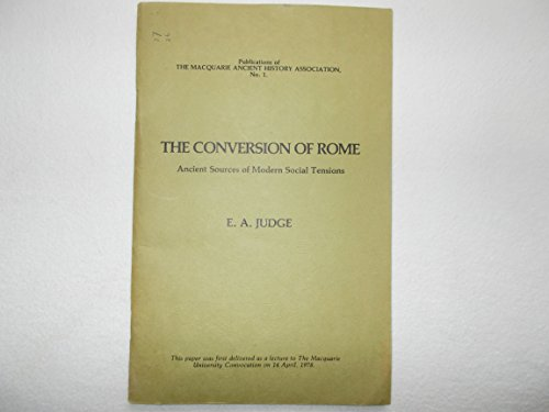 The conversion of Rome: Ancient sources of modern social tensions E A. Judge
