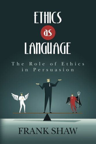 Ethics as Language: The Role of Ethics in Persuasion