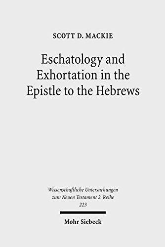 Eschatology and Exhortation in the Epistle to the Hebrews (Wissenschaftliche Untersuchungen Zum Neuen Testament 2.Reihe) by Brand: J.C.B. Mohr (P. Siebeck)