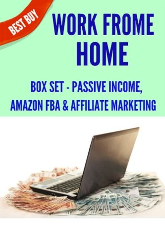 Work-From-Home-Box-Set-Passive-Income-Amazon-FBA-Affiliate-Marketing-Passive-Income-Streams-Online-Business-Passive-Income-Online-Forex-For-Beginners