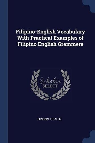 Filipino-English Vocabulary With Practical Examples of Filipino English Grammers